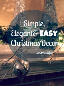 Simple, Elegant & EASY Christmas Decor