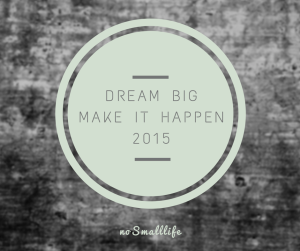 Dream Big Make it Happen 2015