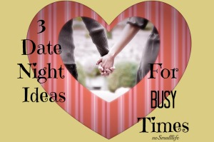 3 Date Night Ideas for Busy Times