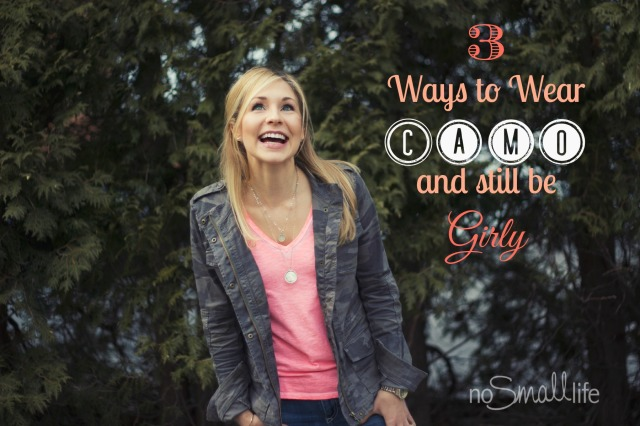 3 Ways to Wear Camo & still be Girly