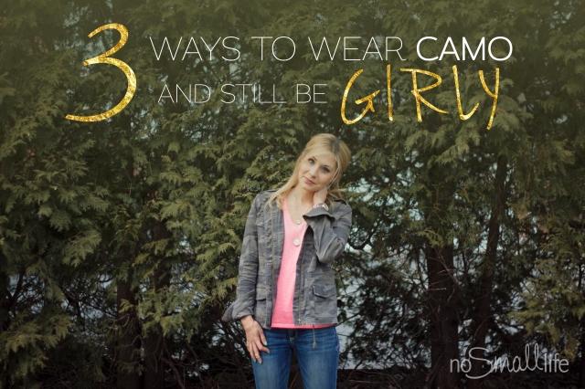 3 Ways to Wear Camo & Still be Girly-NoSmallLife