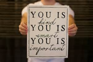 You is Kind, You is Smart, You is Important-The Help