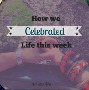 How we Celebrated Life this week!