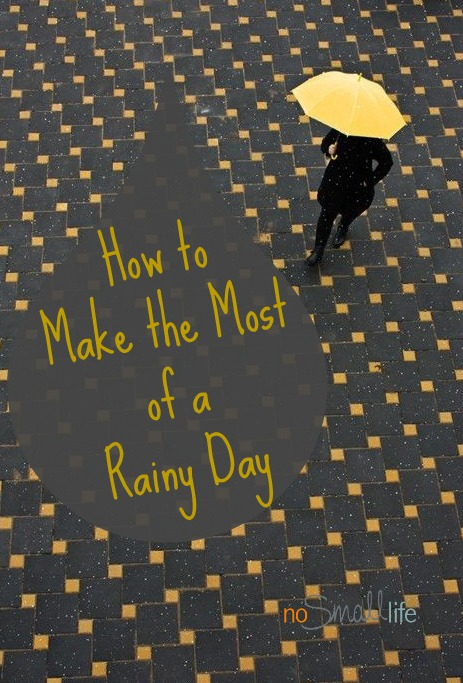 How to Make the Most of a Rainy Day