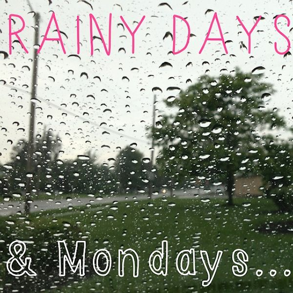 Rainy Days & Mondays