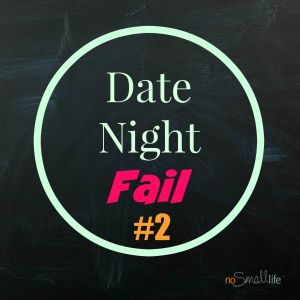 Date Night Fail Part 2-NoSmallLife