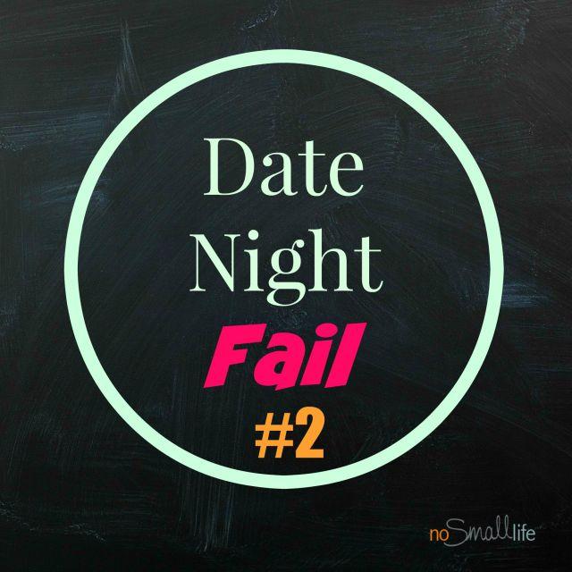 Date Night Fail Part 2-NoSmallLife